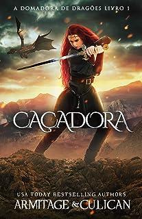 Caçadora (A DOMADORA DE DRAGÕES LIVRO 1) (Portuguese Edition)