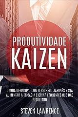 Produtividade Kaizen: O Guia Definitivo Com O Segredo Japonês Para Aumentar A Eficácia E Criar Eficientes Que Dão Resultado eBook Kindle