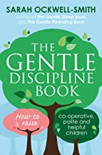 The Gentle Discipline Book: How to raise co-operative, polite and helpful children