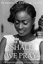 Shall We Pray: An inspirational guide to everyday prayer
