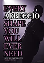 Every Arpeggio Shape You Will Ever Need: Using the CAGED System - For Bass Guitar (Every Chord, Arpeggio & Scale Shape You Will Ever Need Book 2)