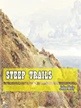 Steep Trails (Classic Literary) (Original and Unabridged Content) (ANNOTATED)
