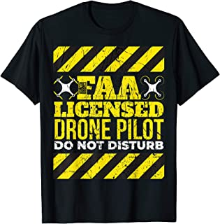 DO NOT DISTURB FAA LICENSED DRONE PILOT FRONT & REAR T-SHIRT