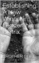 Establishing A New Wineskin Leadership Matrix