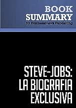 Resumen: Steve Jobs: La Biografía exclusiva - Walter Isaacson: La Biografía exclusiva / La Biografia (Debate) (Spanish Edition)
