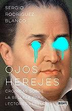 Ojos herejes: Crónicas sobre la belleza para lectores rebeldes (Spanish Edition)