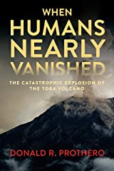 When Humans Nearly Vanished: The Catastrophic Explosion of the Toba Volcano Kindle Edition