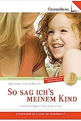 So sag ich's meinem Kind: Wie Kinder Regeln fürs Leben lernen (German Edition) Kindle Edition