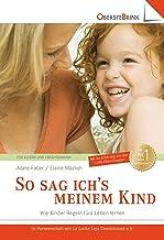 So sag ich's meinem Kind: Wie Kinder Regeln fürs Leben lernen (German Edition)