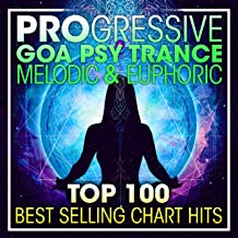 Progressive Goa Psy Trance Melodic & Euphoric Top 100 Best Selling Chart Hits + DJ Mix