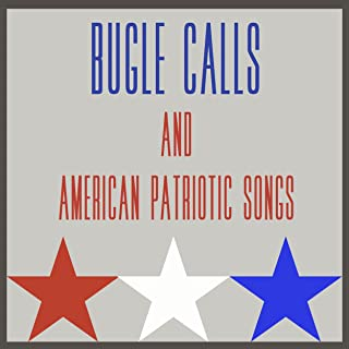 Bugle Calls and American Patriotic Songs (for Veteran's Day, 4th of July, Memorial Day)