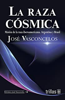 La raza cosmica / The Cosmic Race: Mision de la raza Iberoamericana. Argentina y Brasil / Mission of the Ibero-American Race. Argentina and Brazil (Biblioteca Jose Vasconcelos) (Spanish Edition)