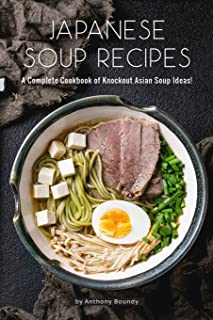 Japanese Soup Recipes: A Complete Cookbook of Knockout Asian