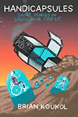Handicapsules: Short Stories of Speculative Crip Lit Kindle Edition