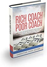 Rich Coach, Poor Coach: How to BE a 6-figure coach AND have time to travel, enjoy your family, and love your life!