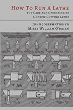How to Run a Lathe: The Care and Operation of a Screw Cutting Lathe PDF
