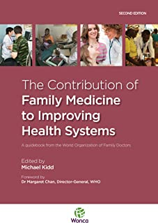 The Contribution of Family Medicine to Improving Health Systems: A Guidebook from the World Organization of Family Doctors (WONCA Family Medicine)