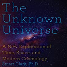 The Unknown Universe: A New Exploration of Time, Space and Cosmology
