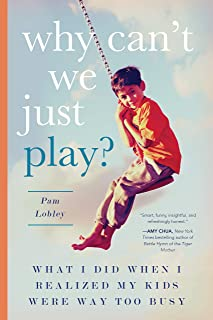 Why Can't We Just Play?: What I Did When I Realized My Kids Were Way Too Busy