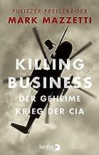 Killing Business. Der geheime Krieg der CIA (German Edition)