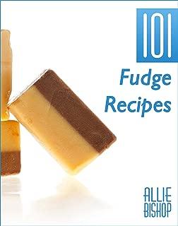 Fudge Recipes: 101 Fudge Recipes - Extreme Chocolate & Flavored Fudge