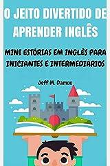 O Jeito Divertido de Aprender Inglês: Mini Estórias em Inglês para Iniciantes e Intermediários eBook Kindle