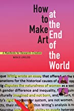 How to Make Art at the End of the World: A Manifesto for Research-Creation