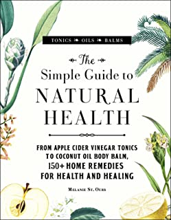 The Simple Guide to Natural Health: From Apple Cider Vinegar