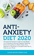 Anti-Anxiety Diet 2020: The Essential Nutrition Guide to Lose Weight, Cut Cholesterol & Reverse Diabetes, Reducing Stress and Leading to a Better Sleep. ... Beginner to Advanced, a Complete Meal Plan