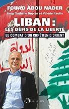 Liban : les défis de la liberté. Le combat d'un chrétien d'Orient
