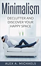 Minimalism: Declutter And Discover Your Happy Space (English Edition)