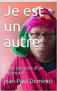 Je est un autre: la vie décalée d'un l'azimuté! (D'un monde à l'autre t. 5) (French Edition)