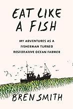 Eat Like a Fish: My Adventures as a Fisherman Turned Restorative Ocean Farmer PDF