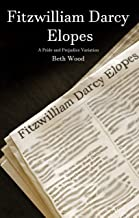 Fitzwilliam Darcy Elopes: A Pride and Prejudice Variation
