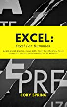 Excel: Excel 2016: Excel For Dummies: Learn Excel Macros, Excel VBA, Excel Dashboards, Excel Formulas, Charts And Formulas In 10 Minutes! A Beginner's ... Formulas, Excel Charts And Graphs Book 1)