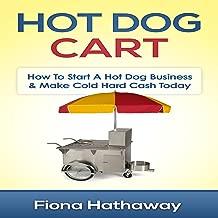 Hot Dog Cart: How to Start a Hot Dog Business & Make Cold Hard Cash Today