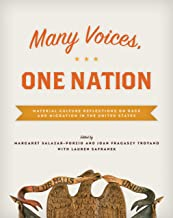 Many Voices, One Nation: Material Culture Reflections on Race and Migration in the United States (A Smithsonian Contribution to Knowledge)