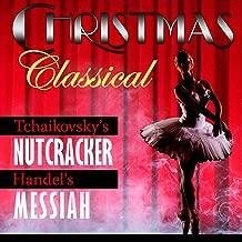 Christmas Classical - Tchaikovsky's Nutcracker & Handel's Messiah