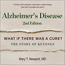 Alzheimer's Disease: What If There Was a Cure? Second Edition: The Story of Ketones
