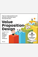 Value Proposition Design: How to Create Products and Services Customers Want (Strategyzer) Kindle Edition