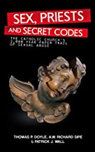 Sex, Priests, and Secret Codes: The Catholic Church's 2,000 Year Paper Trail of Sexual Abuse (English Edition)