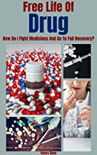 Free Life of Drug: How to fight with drugs and get full recovery (English Edition)