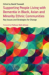 Supporting People Living with Dementia in Black, Asian and Minority Ethnic Communities: Key Issues and Strategies for Change