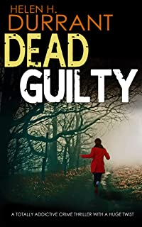 DEAD GUILTY a totally addictive crime thriller with a huge twist (Calladine & Bayliss Mystery Book 9)