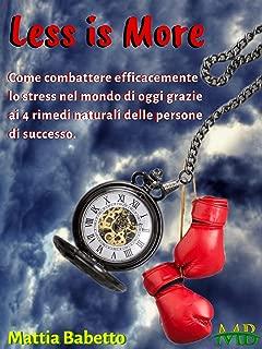 LESS IS MORE!: Come combattere efficacemente lo stress nel mondo di oggi grazie ai 4 rimedi naturali delle persone di successo. (Italian Edition)