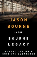 Robert Ludlum's The Bourne Legacy: The Bourne Saga: Book Four (Jason Bourne 4)