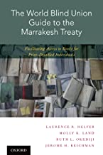 The World Blind Union Guide to the Marrakesh Treaty: Facilitating Access to Books for Print-Disabled Individuals