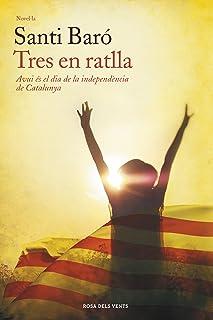 Tres en ratlla: Avui és el dia de la independència de Catalunya (Catalan Edition)