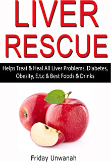 LIVER RESCUE: Helps Treat & Heal All Liver Problems, Diabetes, Obesity, E.t.c & Best Foods & Drinks (English Edition)