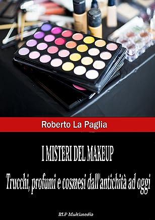 I misteri del makeup: Trucchi, profumi e cosmesi dallantichità ad oggi